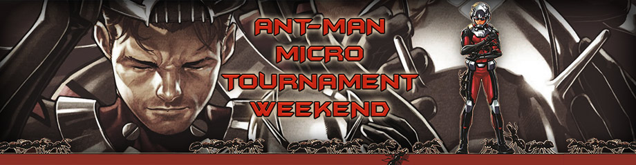 Ant-Man Micro-Tournament Weekend